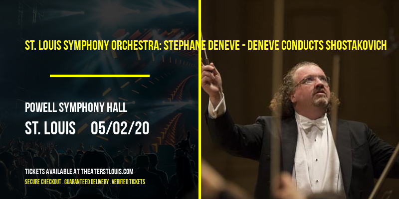 St. Louis Symphony Orchestra: Stephane Deneve - Deneve Conducts Shostakovich at Powell Symphony Hall