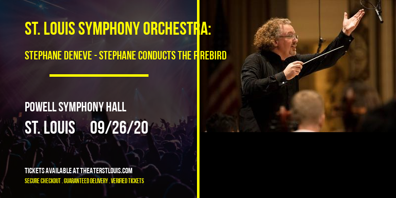 St. Louis Symphony Orchestra: Stephane Deneve - Stephane Conducts The Firebird at Powell Symphony Hall