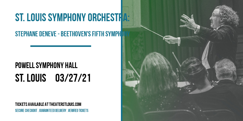 St. Louis Symphony Orchestra: Stephane Deneve - Beethoven's Fifth Symphony at Powell Symphony Hall