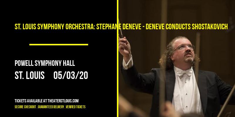 St. Louis Symphony Orchestra: Stephane Deneve - Deneve Conducts Shostakovich at Powell Symphony Hall