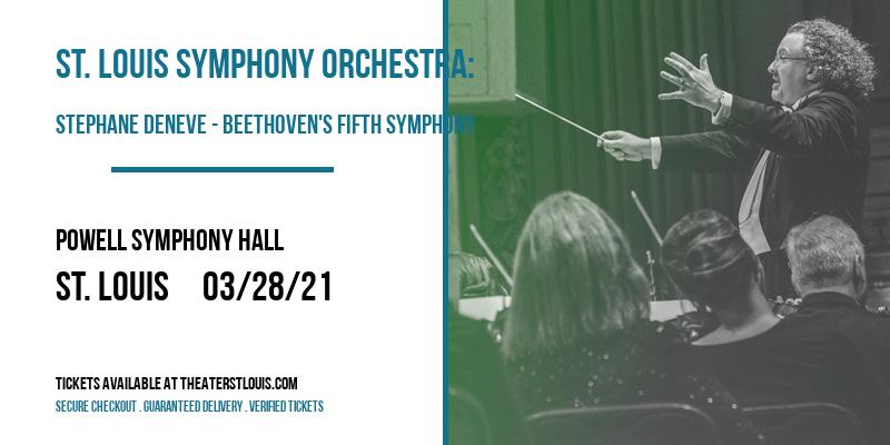 St. Louis Symphony Orchestra: Stephane Deneve - Beethoven's Fifth Symphony at Powell Symphony Hall