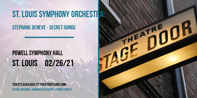 St. Louis Symphony Orchestra: Stephane Deneve - Secret Songs at Powell Symphony Hall